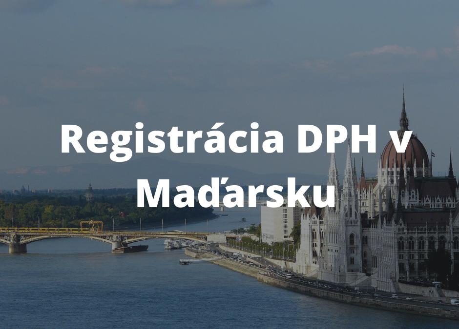 DPH v Maďarsku – kedy je potrebná registrácia ?