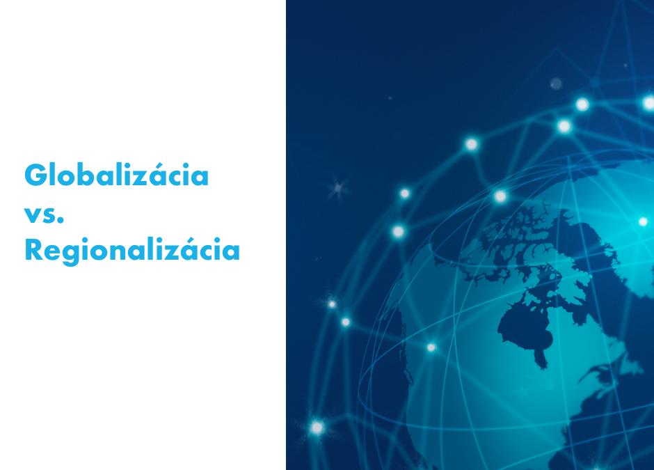 Podnikanie 2021– globalizácia vs. regionalizácia